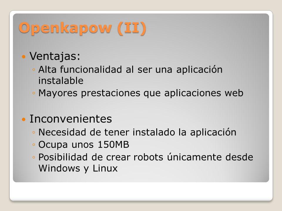 Openkapow (II) Ventajas: Alta funcionalidad al ser una aplicación instalable Mayores prestaciones que aplicaciones web Inconvenientes Necesidad de ten