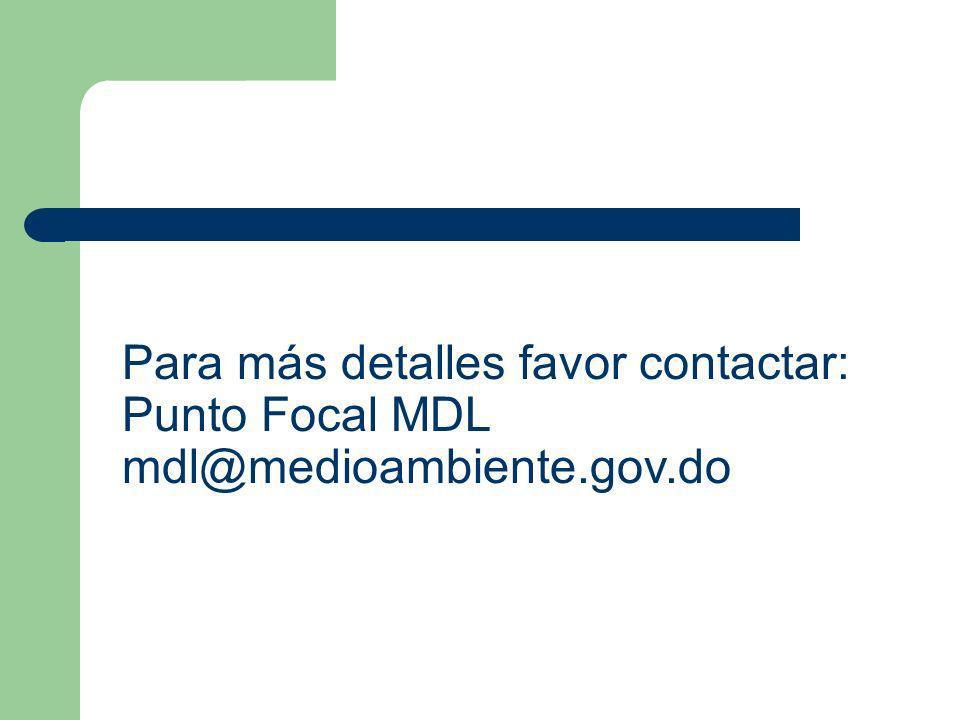 Para más detalles favor contactar: Punto Focal MDL mdl@medioambiente.gov.do