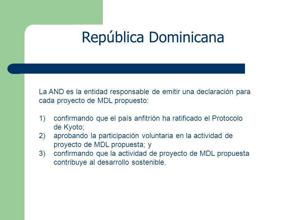 República Dominicana La AND es la entidad responsable de emitir una declaración para cada proyecto de MDL propuesto: 1)confirmando que el país anfitrión ha ratificado el Protocolo de Kyoto; 2)aprobando la participación voluntaria en la actividad de proyecto de MDL propuesta; y 3)confirmando que la actividad de proyecto de MDL propuesta contribuye al desarrollo sostenible.