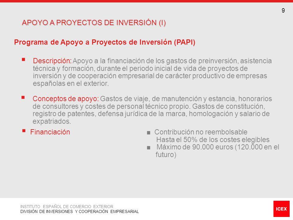 9 APOYO A PROYECTOS DE INVERSIÓN (I) APOYO A PROYECTOS DE INVERSIÓN (I) Programa de Apoyo a Proyectos de Inversión (PAPI) Descripción: Apoyo a la fina