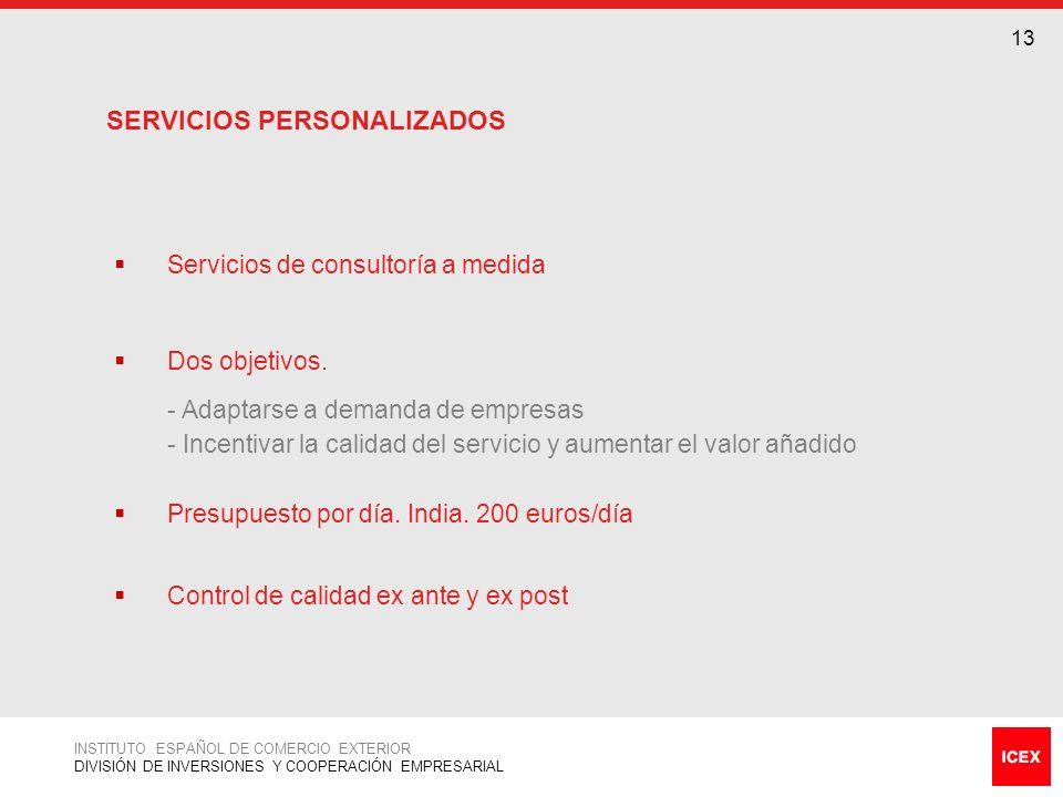 13 INSTITUTO ESPAÑOL DE COMERCIO EXTERIOR DIVISIÓN DE INVERSIONES Y COOPERACIÓN EMPRESARIAL Servicios de consultoría a medida Dos objetivos. - Adaptar