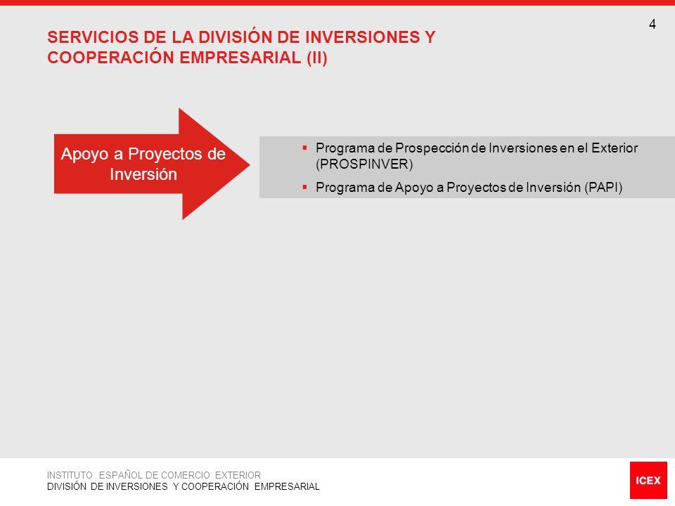 4 INSTITUTO ESPAÑOL DE COMERCIO EXTERIOR DIVISIÓN DE INVERSIONES Y COOPERACIÓN EMPRESARIAL SERVICIOS DE LA DIVISIÓN DE INVERSIONES Y COOPERACIÓN EMPRE
