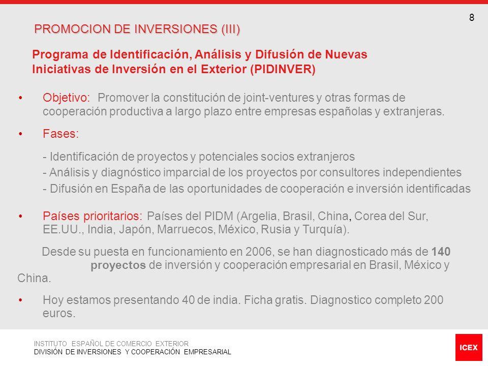 9 APOYO A PROYECTOS DE INVERSIÓN (I) APOYO A PROYECTOS DE INVERSIÓN (I) Programa de Apoyo a Proyectos de Inversión (PAPI) Descripción: Apoyo a la financiación de los gastos de preinversión, asistencia técnica y formación, durante el periodo inicial de vida de proyectos de inversión y de cooperación empresarial de carácter productivo de empresas españolas en el exterior.