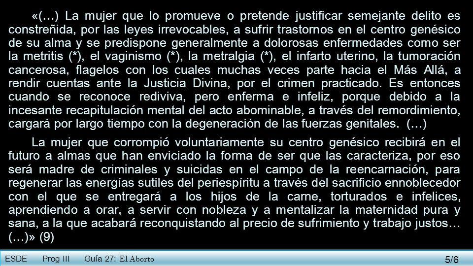 ESDE Prog III Guía 27: El Aborto «(…) La mujer que lo promueve o pretende justificar semejante delito es constreñida, por las leyes irrevocables, a su