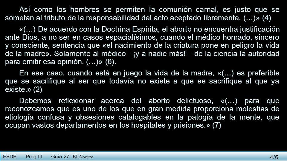 ESDE Prog III Guía 27: El Aborto «(…) La mujer que lo promueve o pretende justificar semejante delito es constreñida, por las leyes irrevocables, a sufrir trastornos en el centro genésico de su alma y se predispone generalmente a dolorosas enfermedades como ser la metritis (*), el vaginismo (*), la metralgia (*), el infarto uterino, la tumoración cancerosa, flagelos con los cuales muchas veces parte hacia el Más Allá, a rendir cuentas ante la Justicia Divina, por el crimen practicado.