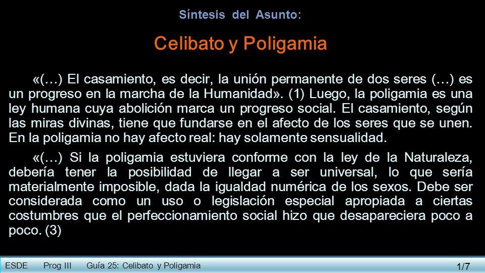 Síntesis del Asunto: Celibato y Poligamia «(…) El casamiento, es decir, la unión permanente de dos seres (…) es un progreso en la marcha de la Humanid