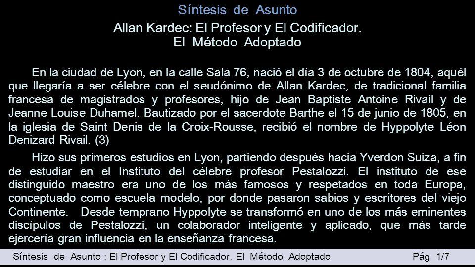 Síntesis de Asunto Allan Kardec: El Profesor y El Codificador. El Método Adoptado En la ciudad de Lyon, en la calle Sala 76, nació el día 3 de octubre