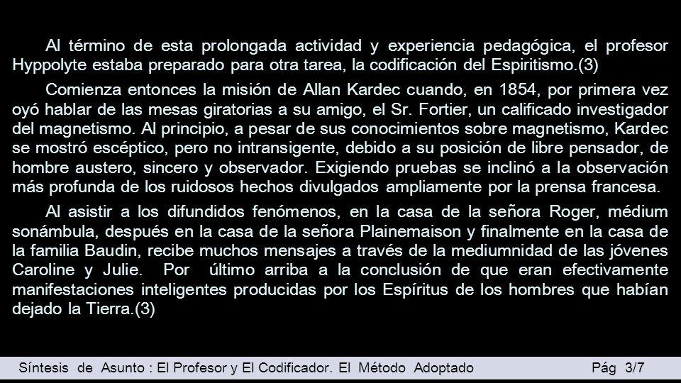 Más tarde, al recibir de los señores Carlotti, René Taillandier, Tiedeman- Manthese, de los Sardou, padre e hijo, y de Didier, el editor, «...cincuenta cuadernos de comunicaciones diversas...»(3), Kardec se dedica a aquella ciclópea y desafiante tarea de la Codificación Espírita y elabora las obras básicas en función de las enseñanzas proporcionadas por los Espíritus, siendo la primera de ellas «El Libro de los Espíritus», publicada el 18 de abril de 1857 y considerada como punto inicial de la codificación del Espiritismo.(3) Cuando explica su convicción argumenta que su creencia se apoya en el razonamiento y en los hechos.