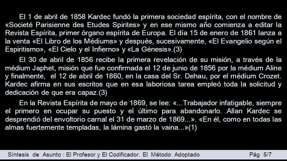 El 1 de abril de 1858 Kardec fundó la primera sociedad espírita, con el nombre de «Societé Parisienne des Etudes Spirites» y en ese mismo año comienza