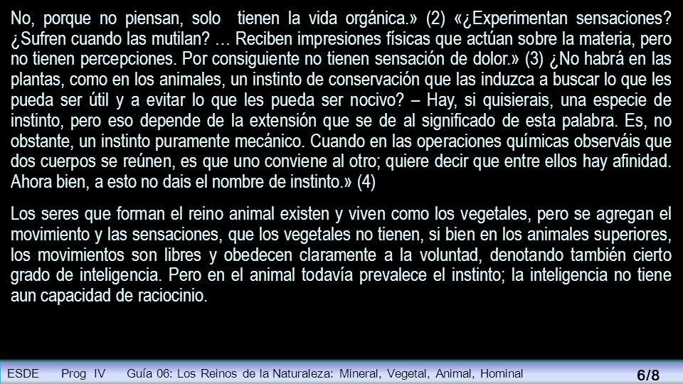 No, porque no piensan, solo tienen la vida orgánica.» (2) «¿Experimentan sensaciones? ¿Sufren cuando las mutilan? … Reciben impresiones físicas que ac