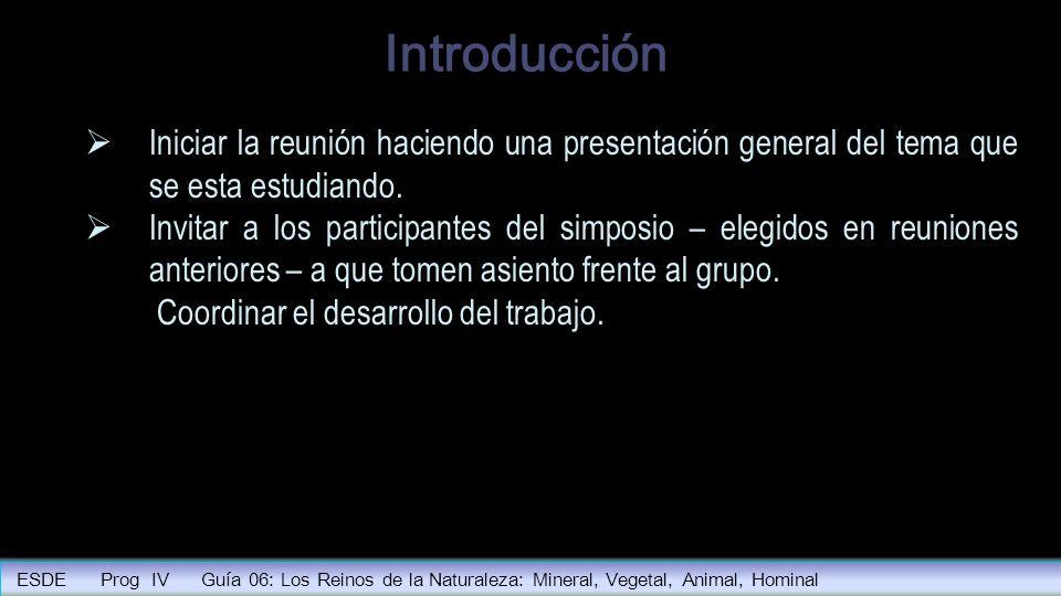 Introducción Iniciar la reunión haciendo una presentación general del tema que se esta estudiando. Invitar a los participantes del simposio – elegidos