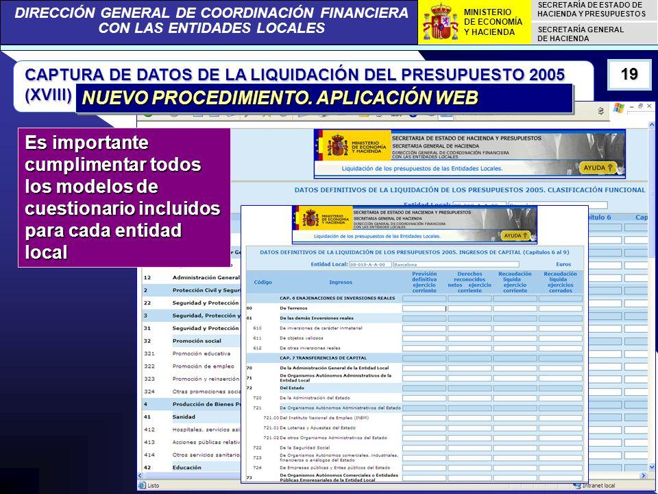 DIRECCIÓN GENERAL DE COORDINACIÓN FINANCIERA CON LAS ENTIDADES LOCALES SECRETARÍA DE ESTADO DE HACIENDA Y PRESUPUESTOS SECRETARÍA GENERAL DE HACIENDA MINISTERIO DE ECONOMÍA Y HACIENDA CAPTURA DE DATOS DE LA LIQUIDACIÓN DEL PRESUPUESTO 2005 (XVIII) 19 NUEVO PROCEDIMIENTO.
