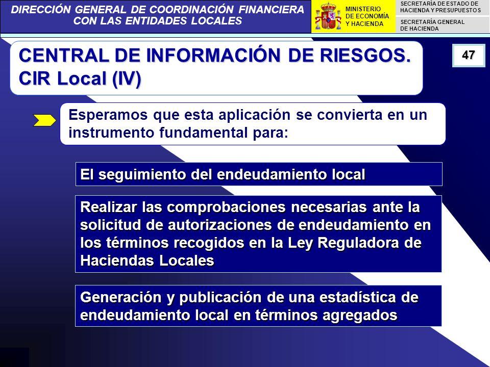 DIRECCIÓN GENERAL DE COORDINACIÓN FINANCIERA CON LAS ENTIDADES LOCALES SECRETARÍA DE ESTADO DE HACIENDA Y PRESUPUESTOS SECRETARÍA GENERAL DE HACIENDA MINISTERIO DE ECONOMÍA Y HACIENDA 47 CENTRAL DE INFORMACIÓN DE RIESGOS.