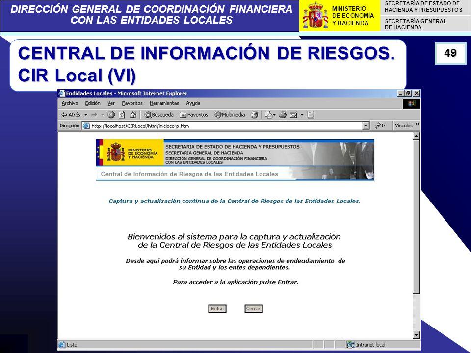 DIRECCIÓN GENERAL DE COORDINACIÓN FINANCIERA CON LAS ENTIDADES LOCALES SECRETARÍA DE ESTADO DE HACIENDA Y PRESUPUESTOS SECRETARÍA GENERAL DE HACIENDA MINISTERIO DE ECONOMÍA Y HACIENDA 49 CENTRAL DE INFORMACIÓN DE RIESGOS.