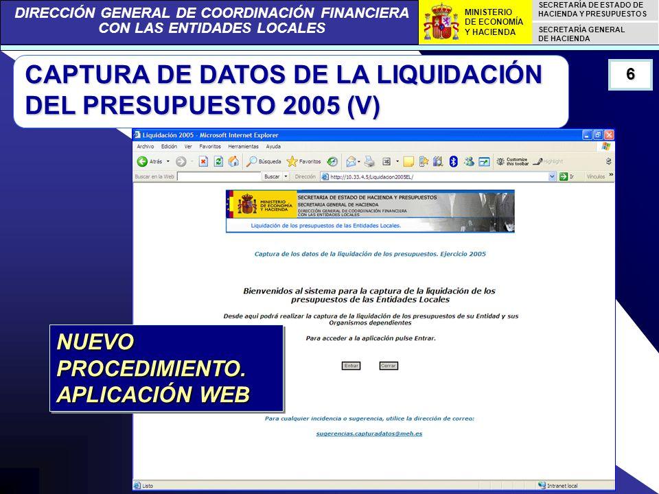 DIRECCIÓN GENERAL DE COORDINACIÓN FINANCIERA CON LAS ENTIDADES LOCALES SECRETARÍA DE ESTADO DE HACIENDA Y PRESUPUESTOS SECRETARÍA GENERAL DE HACIENDA MINISTERIO DE ECONOMÍA Y HACIENDA CAPTURA DE DATOS DE LA LIQUIDACIÓN DEL PRESUPUESTO 2005 (VI) Aplicación web para la captura del dato directamente desde la fuente que lo genera: las propias entidades locales Los datos serán introducidos por las propias entidades locales en las bases de la DGCFEL, sin pasar por las Delegaciones de Economía y Hacienda 7 NUEVO PROCEDIMIENTO.