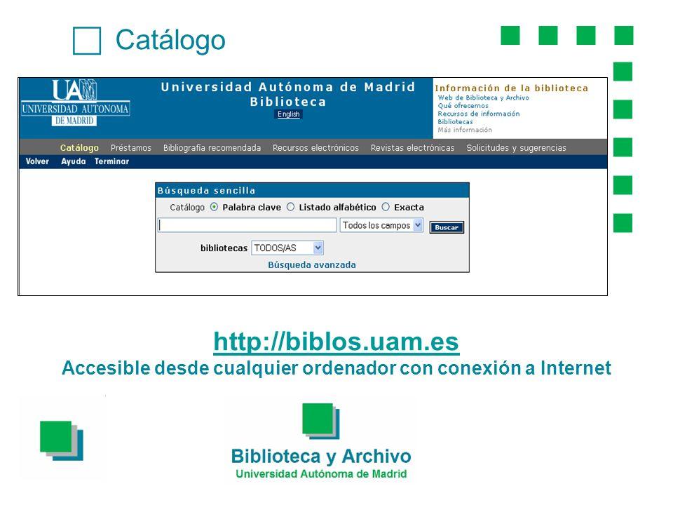 Catálogo http://biblos.uam.es Accesible desde cualquier ordenador con conexión a Internet