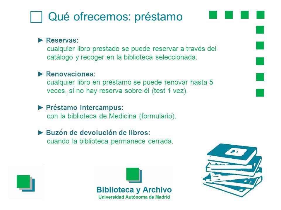 Qué ofrecemos: préstamo Reservas: cualquier libro prestado se puede reservar a través del catálogo y recoger en la biblioteca seleccionada.