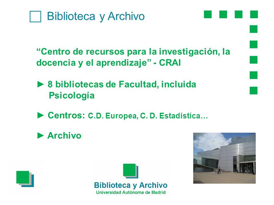 Biblioteca y Archivo Centro de recursos para la investigación, la docencia y el aprendizaje - CRAI 8 bibliotecas de Facultad, incluida Psicología Centros: C.D.