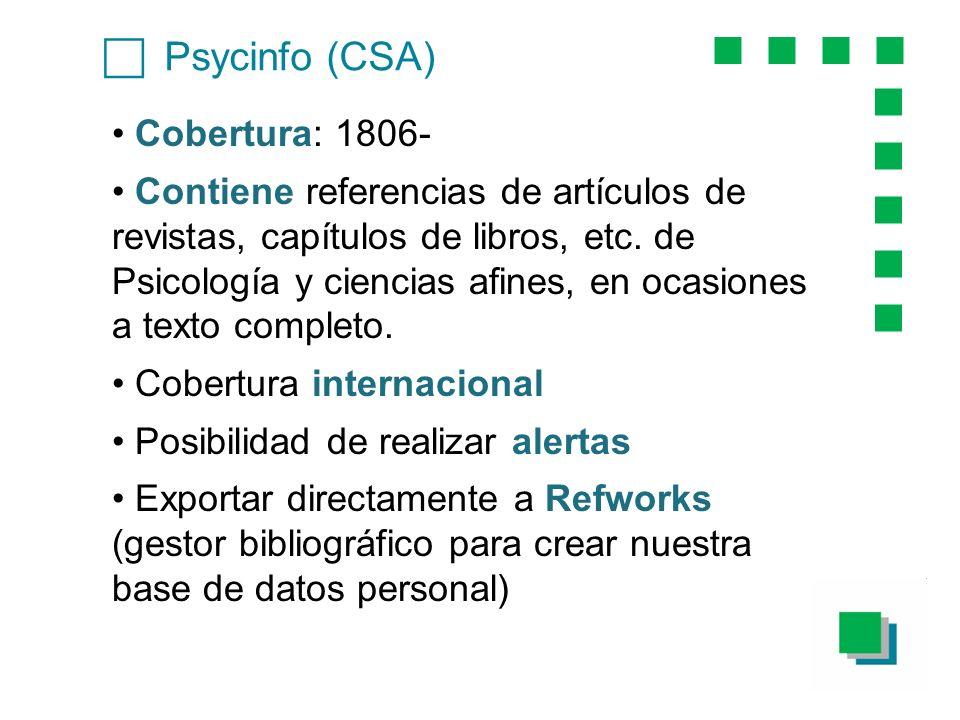 Psycinfo (CSA) Cobertura: 1806- Contiene referencias de artículos de revistas, capítulos de libros, etc. de Psicología y ciencias afines, en ocasiones