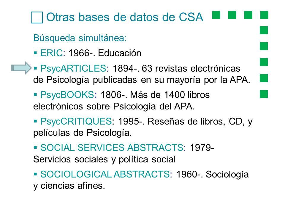 Otras bases de datos de CSA Búsqueda simultánea: ERIC: 1966-. Educación PsycARTICLES: 1894-. 63 revistas electrónicas de Psicología publicadas en su m