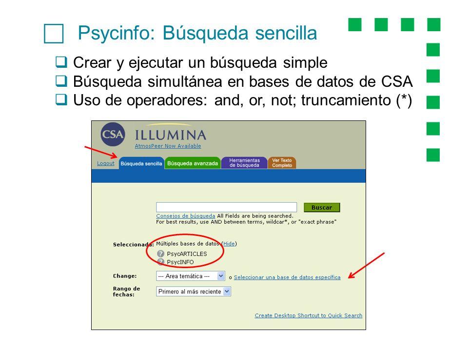 Psycinfo: Búsqueda sencilla Crear y ejecutar un búsqueda simple Búsqueda simultánea en bases de datos de CSA Uso de operadores: and, or, not; truncami