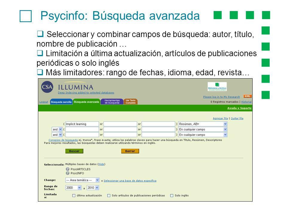 Psycinfo: Búsqueda avanzada Seleccionar y combinar campos de búsqueda: autor, título, nombre de publicación … Limitación a última actualización, artíc