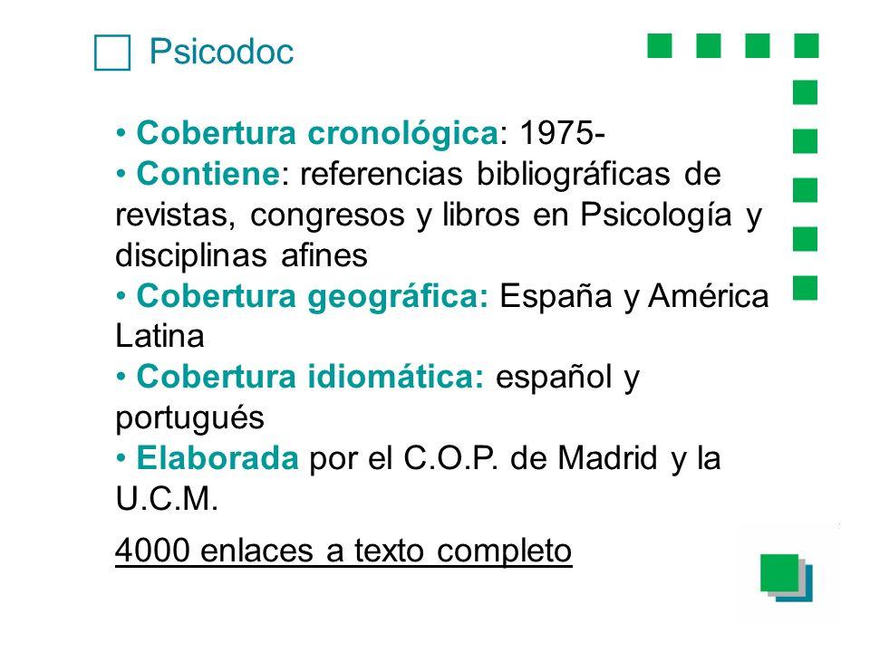 Psicodoc Cobertura cronológica: 1975- Contiene: referencias bibliográficas de revistas, congresos y libros en Psicología y disciplinas afines Cobertur