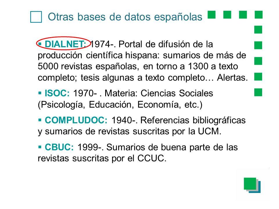 Otras bases de datos españolas DIALNET: 1974-. Portal de difusión de la producción científica hispana: sumarios de más de 5000 revistas españolas, en