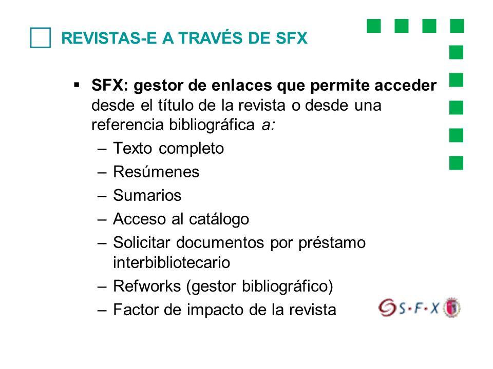 SFX: gestor de enlaces que permite acceder desde el título de la revista o desde una referencia bibliográfica a: –Texto completo –Resúmenes –Sumarios
