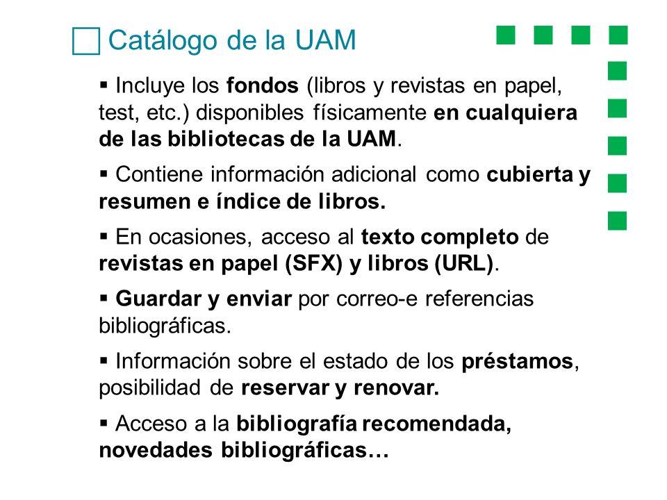 Catálogo de la UAM Incluye los fondos (libros y revistas en papel, test, etc.) disponibles físicamente en cualquiera de las bibliotecas de la UAM. Con