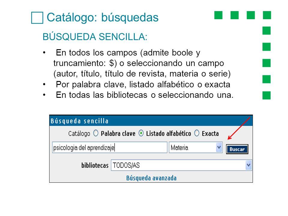 Catálogo: búsquedas BÚSQUEDA SENCILLA: En todos los campos (admite boole y truncamiento: $) o seleccionando un campo (autor, título, título de revista