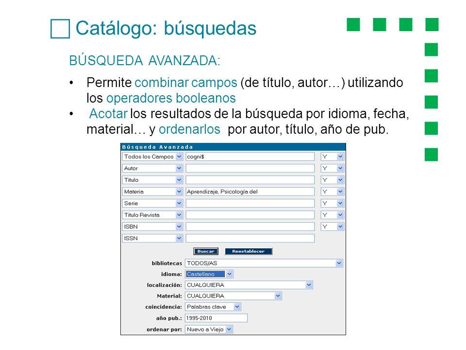 Catálogo: búsquedas BÚSQUEDA AVANZADA: Permite combinar campos (de título, autor…) utilizando los operadores booleanos Acotar los resultados de la bús