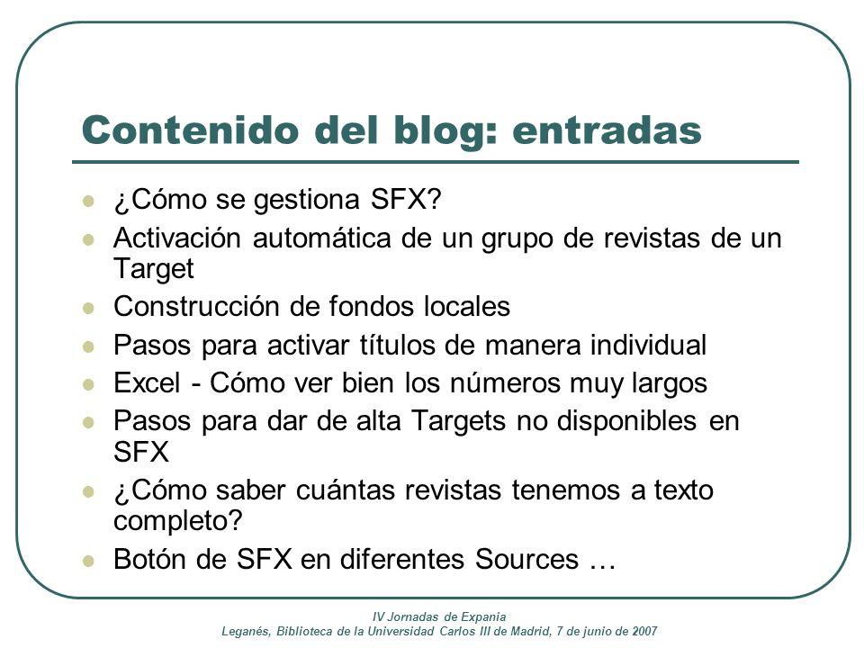 IV Jornadas de Expania Leganés, Biblioteca de la Universidad Carlos III de Madrid, 7 de junio de 2007 Contenido del blog: entradas ¿Cómo se gestiona S