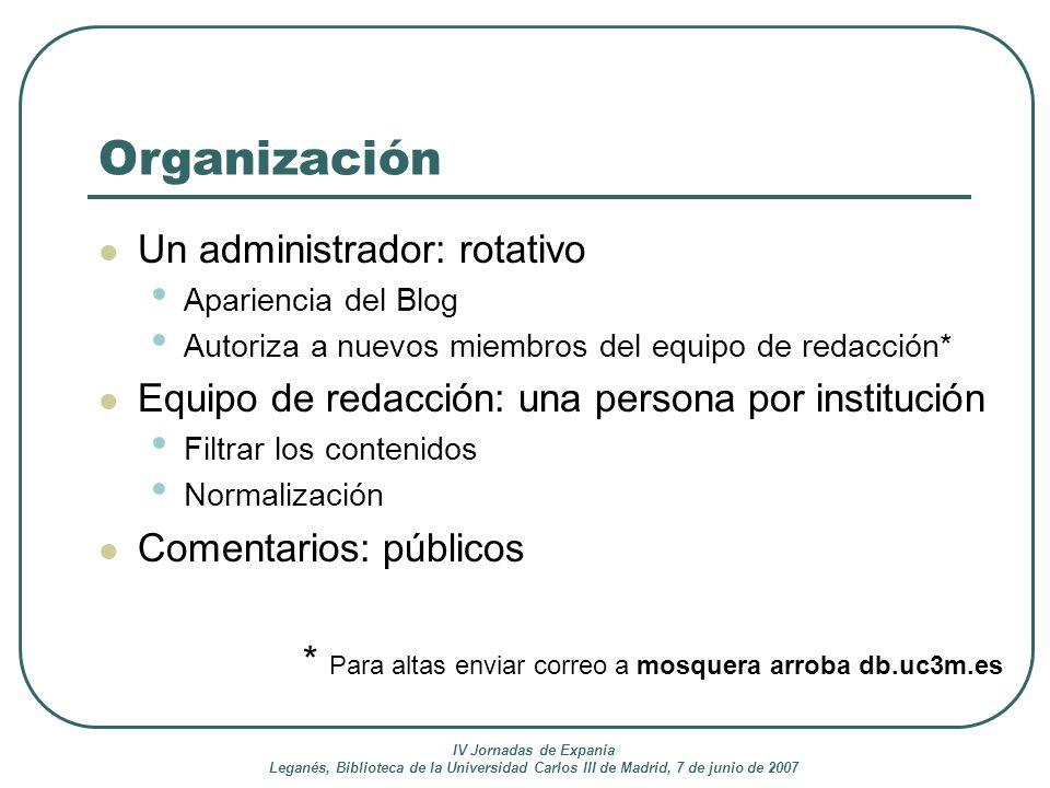 IV Jornadas de Expania Leganés, Biblioteca de la Universidad Carlos III de Madrid, 7 de junio de 2007 Organización Un administrador: rotativo Aparienc