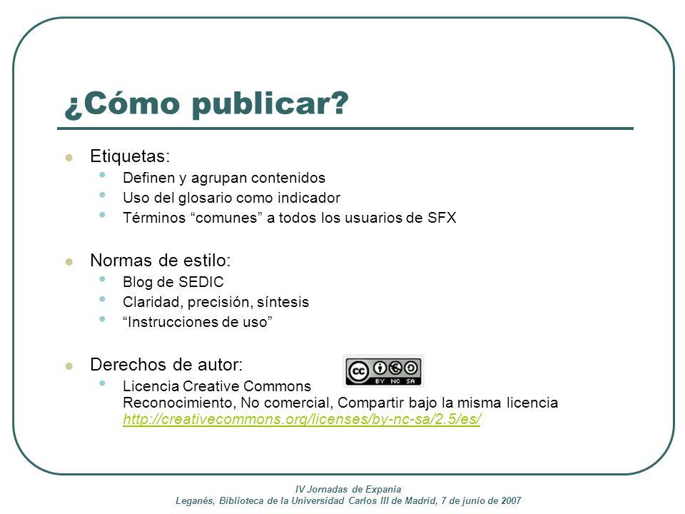 IV Jornadas de Expania Leganés, Biblioteca de la Universidad Carlos III de Madrid, 7 de junio de 2007 ¿Cómo publicar? Etiquetas: Definen y agrupan con