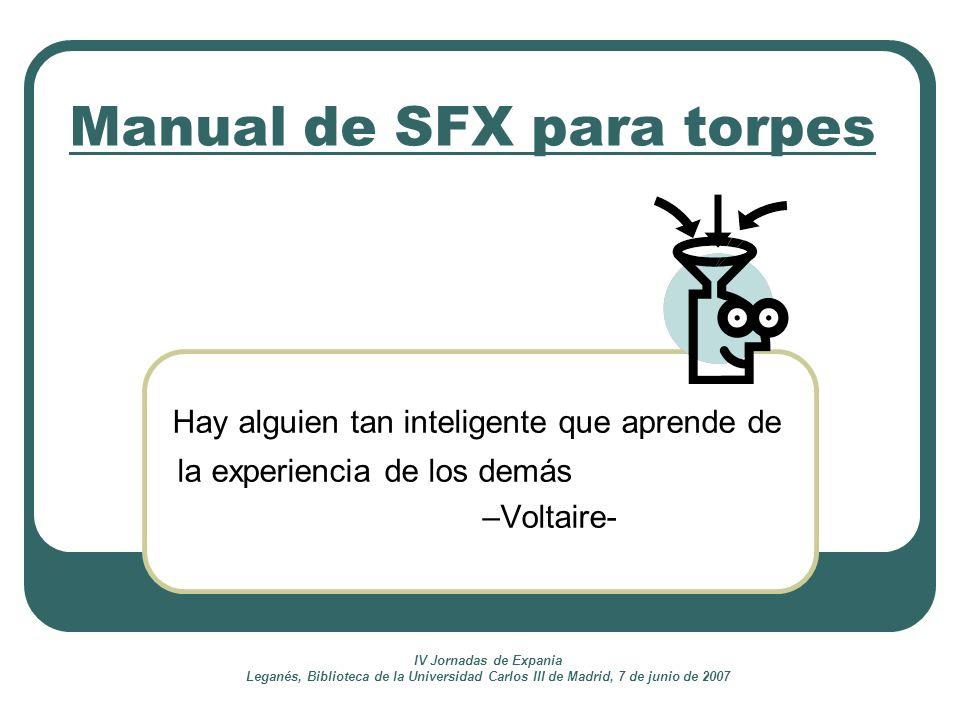 IV Jornadas de Expania Leganés, Biblioteca de la Universidad Carlos III de Madrid, 7 de junio de 2007 Hay alguien tan inteligente que aprende de la ex