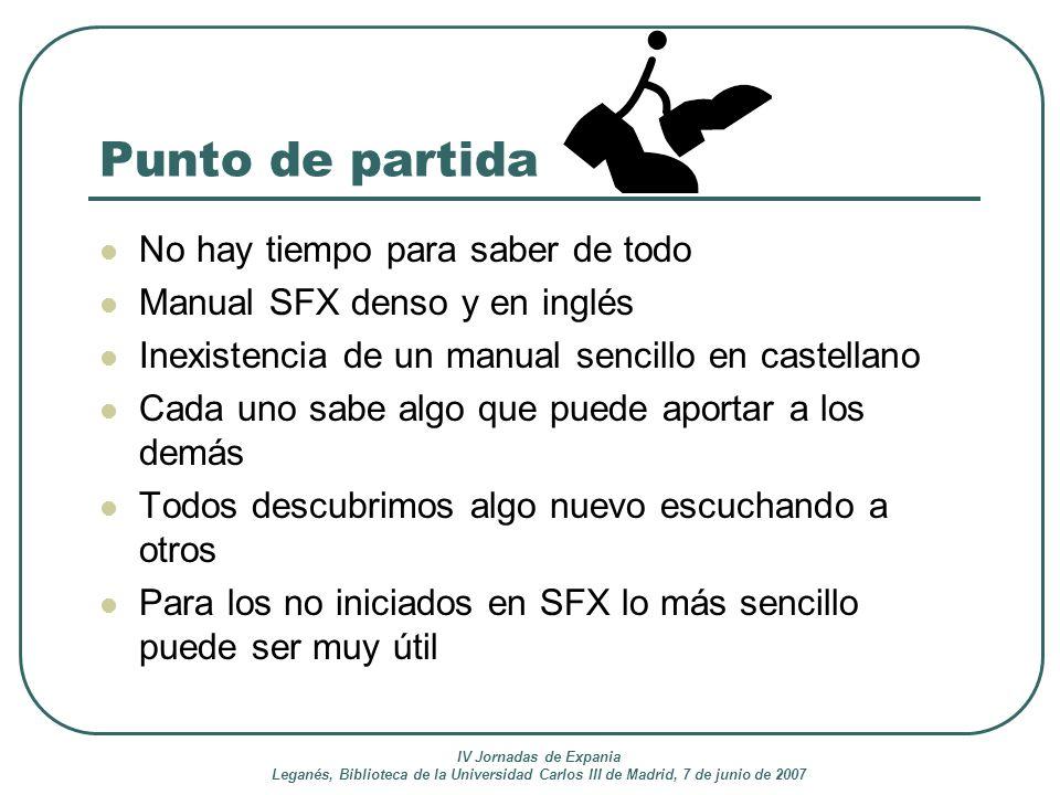 IV Jornadas de Expania Leganés, Biblioteca de la Universidad Carlos III de Madrid, 7 de junio de 2007 Punto de partida No hay tiempo para saber de tod