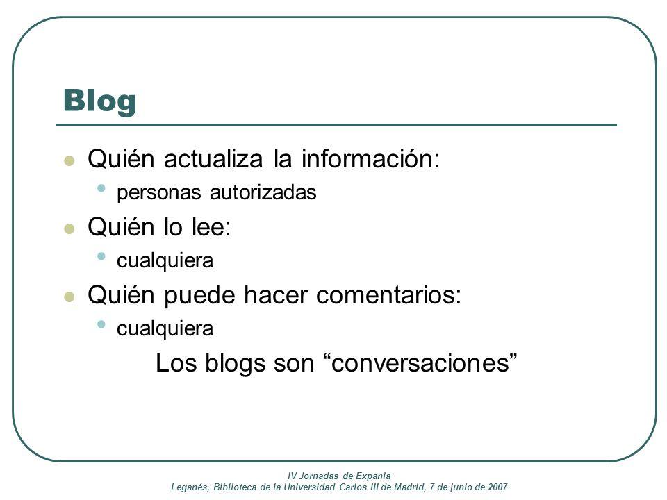 IV Jornadas de Expania Leganés, Biblioteca de la Universidad Carlos III de Madrid, 7 de junio de 2007 Blog Quién actualiza la información: personas au