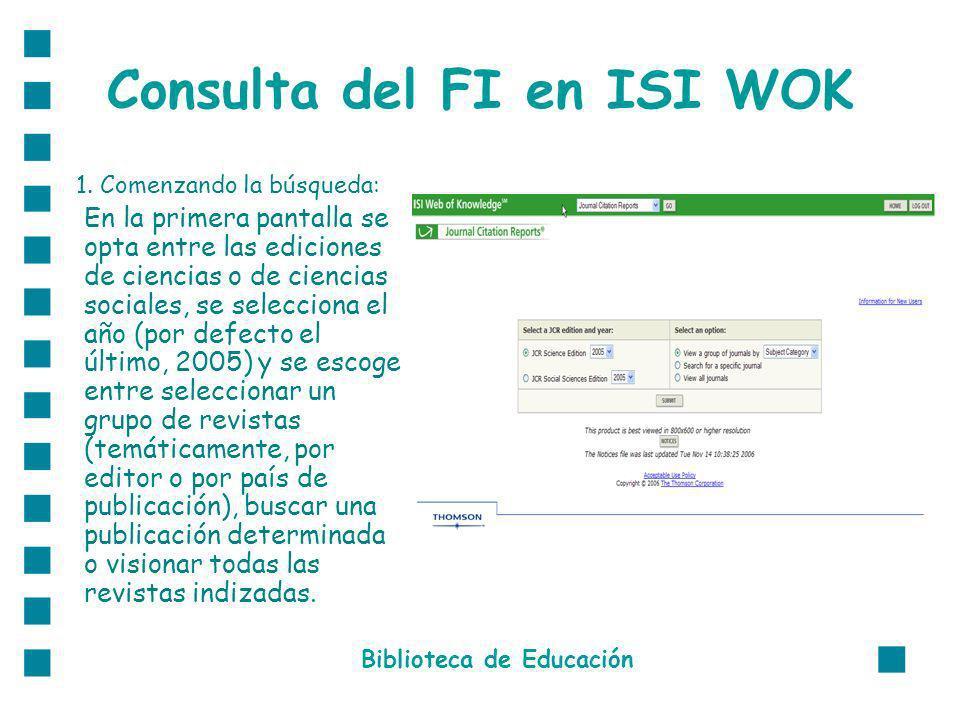 Consulta del FI en ISI WOK 1. Comenzando la búsqueda: En la primera pantalla se opta entre las ediciones de ciencias o de ciencias sociales, se selecc
