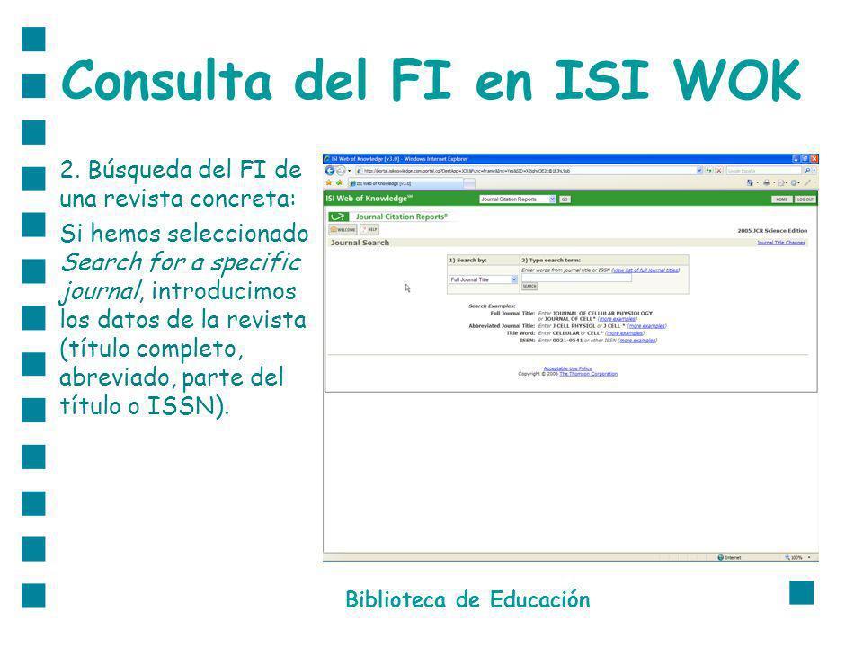 Consulta del FI en ISI WOK 2. Búsqueda del FI de una revista concreta: Si hemos seleccionado Search for a specific journal, introducimos los datos de