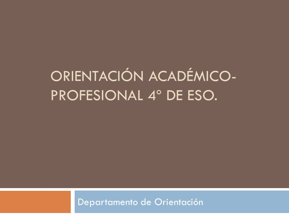 ORIENTACIÓN ACADÉMICO- PROFESIONAL 4º DE ESO. Departamento de Orientación