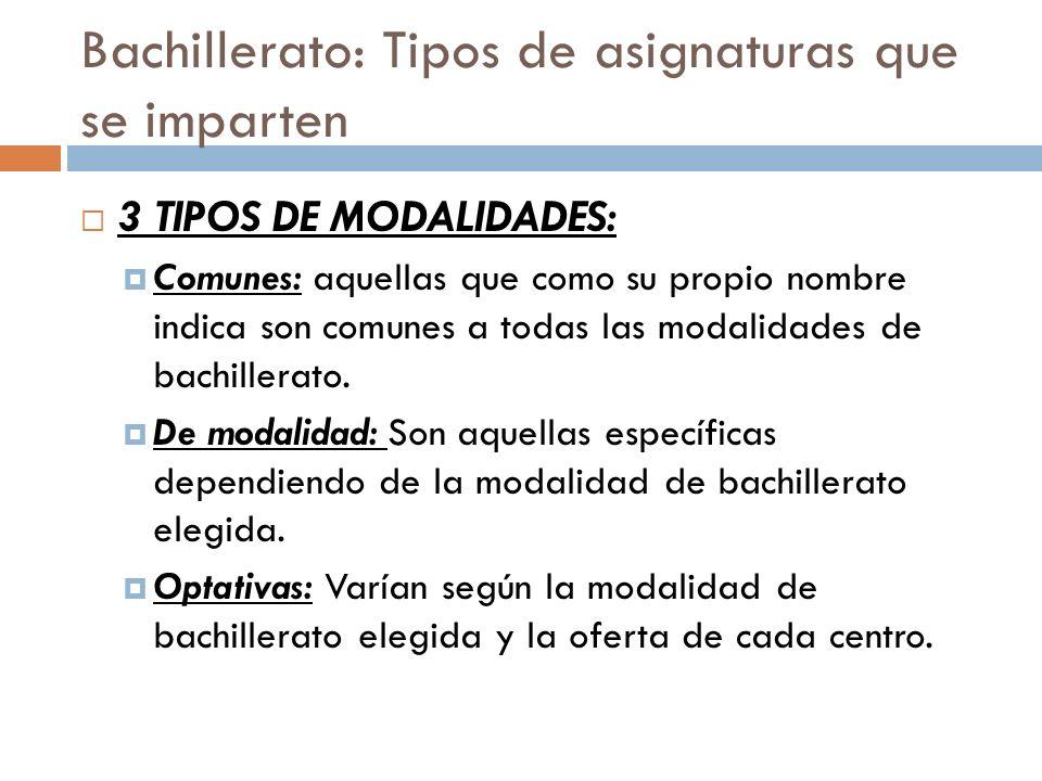 Bachillerato: Tipos de asignaturas que se imparten 3 TIPOS DE MODALIDADES: Comunes: aquellas que como su propio nombre indica son comunes a todas las modalidades de bachillerato.