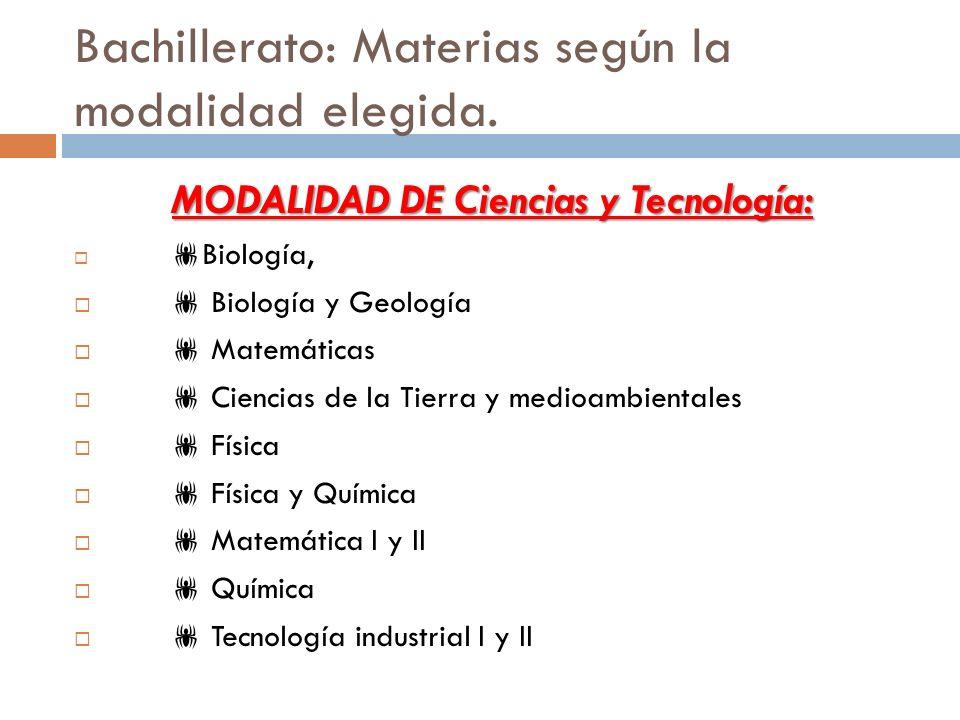 Bachillerato: Materias según la modalidad elegida. MODALIDAD DE Ciencias y Tecnología: Biología, Biología, Biología y Geología Biología y Geología Mat
