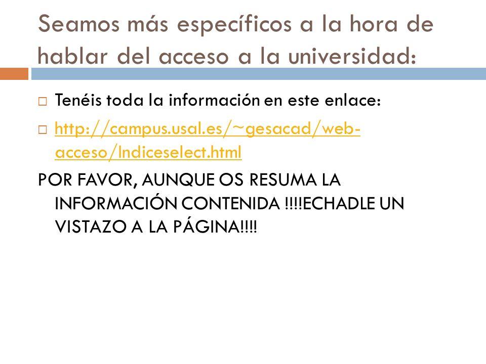 Seamos más específicos a la hora de hablar del acceso a la universidad: Tenéis toda la información en este enlace: http://campus.usal.es/~gesacad/web-