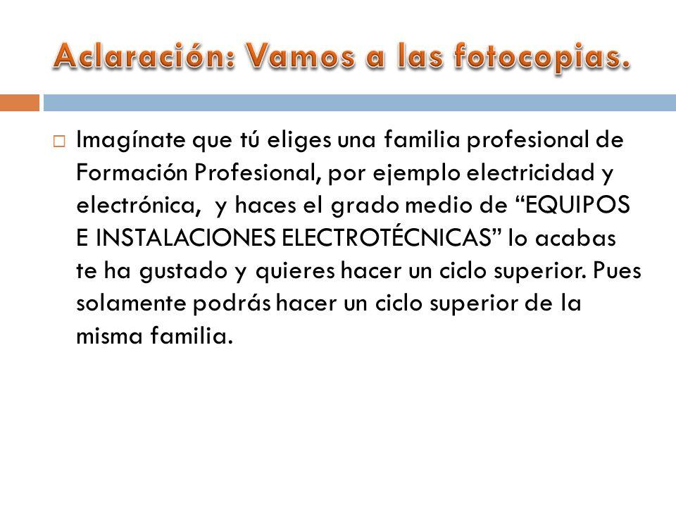 Imagínate que tú eliges una familia profesional de Formación Profesional, por ejemplo electricidad y electrónica, y haces el grado medio de EQUIPOS E INSTALACIONES ELECTROTÉCNICAS lo acabas te ha gustado y quieres hacer un ciclo superior.