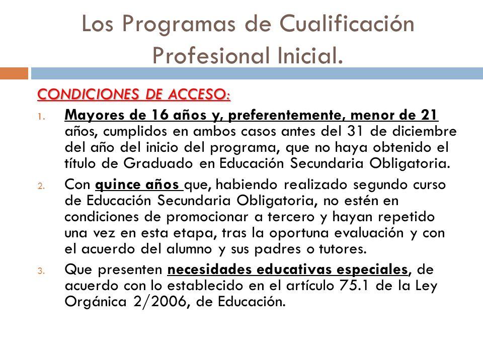 Los Programas de Cualificación Profesional Inicial. CONDICIONES DE ACCESO: 1. Mayores de 16 años y, preferentemente, menor de 21 años, cumplidos en am