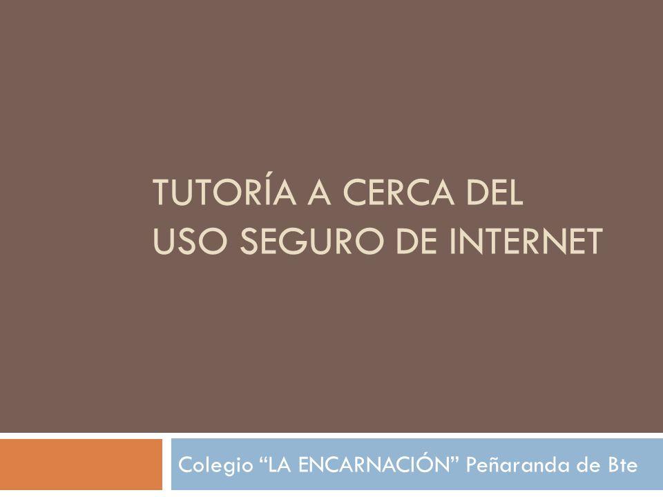 TUTORÍA A CERCA DEL USO SEGURO DE INTERNET Colegio LA ENCARNACIÓN Peñaranda de Bte