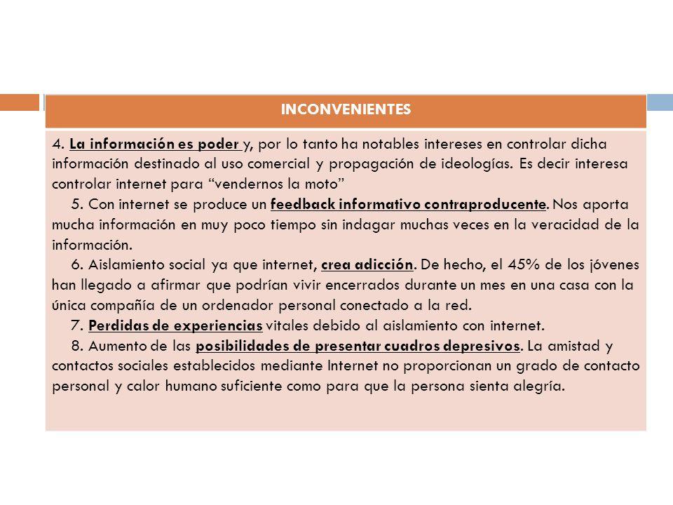 INCONVENIENTES 4. La información es poder y, por lo tanto ha notables intereses en controlar dicha información destinado al uso comercial y propagació
