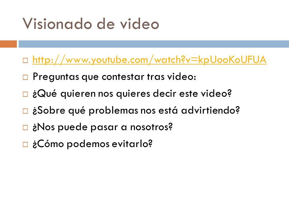 Visionado de video http://www.youtube.com/watch?v=kpUooKoUFUA Preguntas que contestar tras video: ¿Qué quieren nos quieres decir este video? ¿Sobre qu