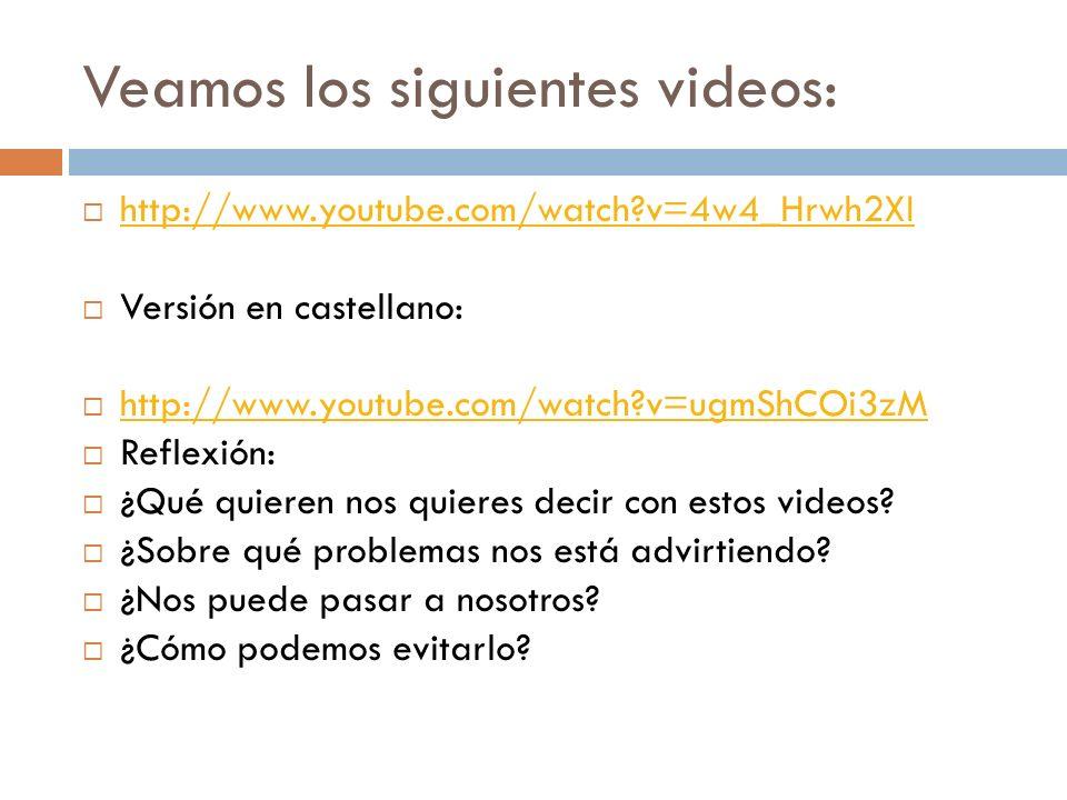 Veamos los siguientes videos: http://www.youtube.com/watch?v=4w4_Hrwh2XI Versión en castellano: http://www.youtube.com/watch?v=ugmShCOi3zM Reflexión: